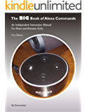 The BIG Book of Alexa Commands: An Independent Guide for Alexa and Amazon Echo