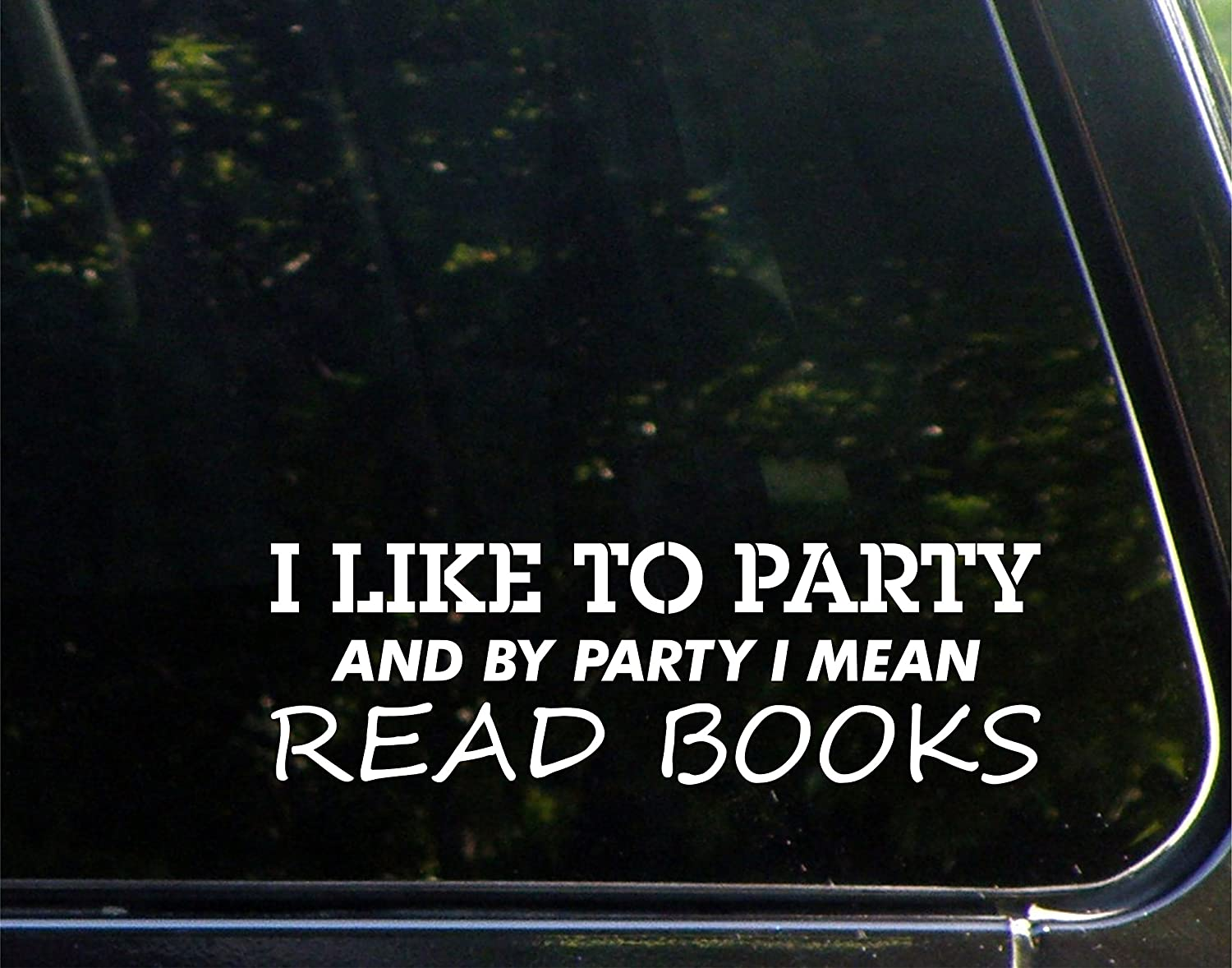 Amazon com i like to party and by party i mean read books 8 3 4 x 2 3 4 vinyl die cut decal bumper sticker for windows cars trucks laptops