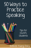 Fifty Ways to Practice Speaking: Tips for ESL/EFL Students (English Edition)