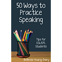 Fifty Ways to Practice Speaking: Tips for ESL/EFL Students (50 Ways to Practice English) (English Edition)