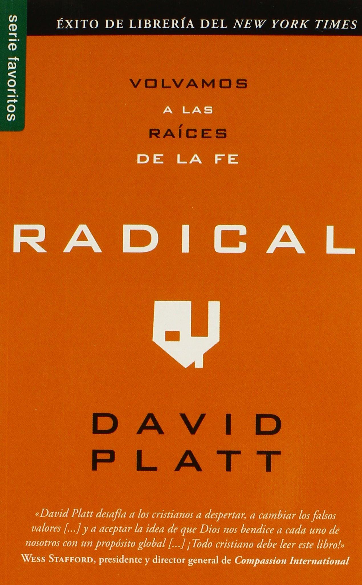 Radical: Volvamos A las Raices de la Fe (Favoritos): Amazon.es: David Platt: Libros