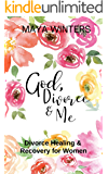 GOD, DIVORCE & ME: Taking the Long Way Home (Divorce Healing and Recovery for Women)