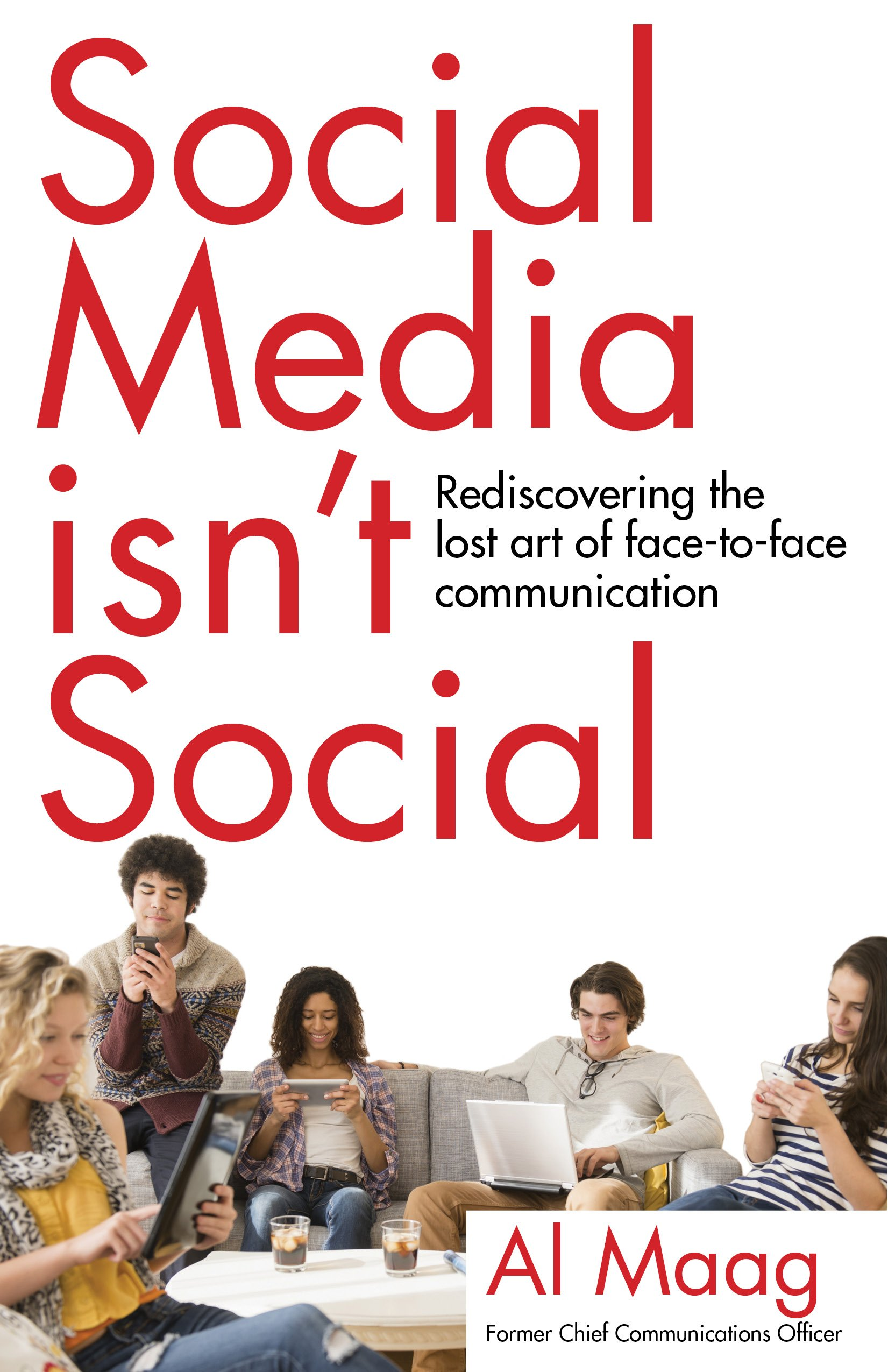 Social Media Isn't Social: Rediscovering the lost art of face-to-face communication by SparkPress