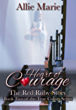 Heart of Courage: The Red Ruby Story (The True Colors Series Book 2)