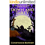 Down and Dirty (Witches Be Crazy Cozy Witch Mystery Series Book 4)
