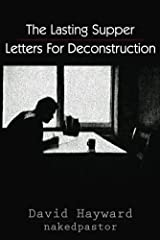 The Lasting Supper: Letters for Deconstruction