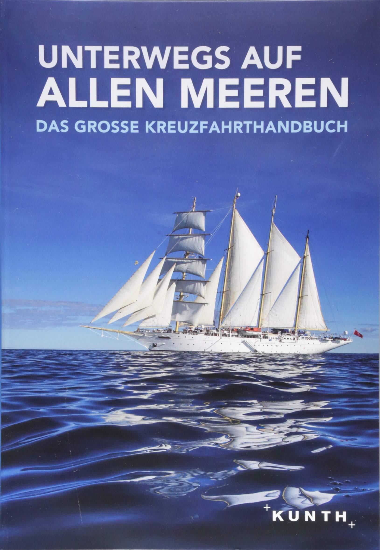 Unterwegs Auf Allen Meeren  Das Große Kreuzfahrthandbuch  KUNTH Unterwegs In ...   Das Grosse Reisebuch