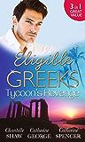 Eligible Greeks: Tycoon's Revenge: Proud Greek, Ruthless Revenge / The Power of the Legendary Greek / The Greek Millionaire's Mistress (Mills & Boon M&B)