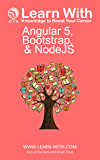 Learn With: Angular 5, Bootstrap, and NodeJS