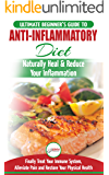 Anti-Inflammatory Diet: The Ultimate Beginner's Guide Plan & 20+ Proven Recipes To Naturally Heal Your Inflammation, Treat Immune System, Alleviate Pain and Restore Your Physical Health