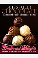 Blissfully Chocolate: Classic Cake, Biscuit and Dessert Recipes (Ambrosial Delights From the Past Book 1) Kindle Edition