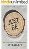 Just Be: My Healing Journey to Embrace the Mess