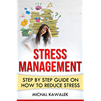 Stress Management Step by Step Guide on How to Reduce Stress: Best methods to prevent and relieve stress (English Edition)