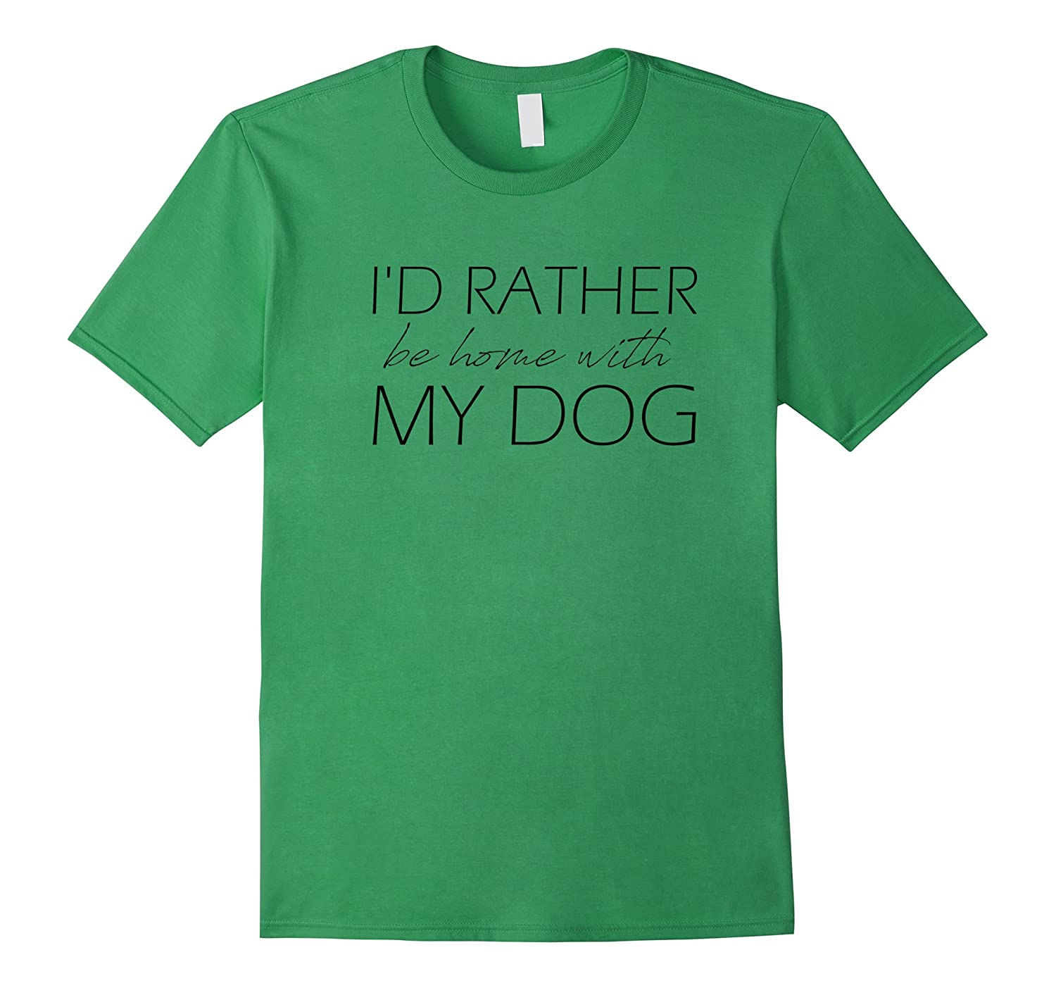 """I'd Rather Be Home With My Dog"" Funny Pet Tshirt"