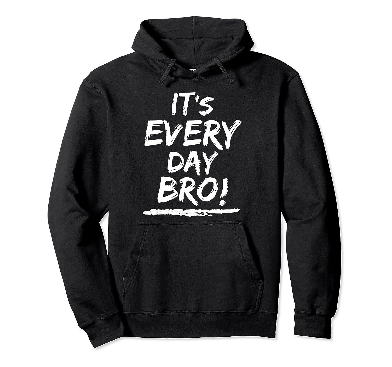 Its Everyday Bro Sweatshirt-Bawle