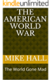 The American World War: The World Gone Mad