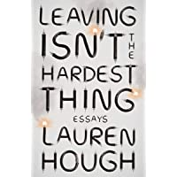 Leaving Isn't the Hardest Thing: Essays