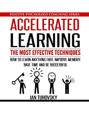 Accelerated Learning: The Most Effective Techniques: How to Learn Fast, Improve Memory, Save Your Time, and Be Successful: Positive Psychology Coaching Series, Book 14