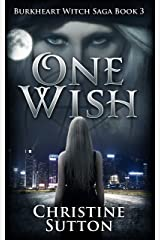 One Wish An Urban Fantasy Novel: Burkheart Witch Saga Series Book 3 Kindle Edition