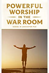 Powerful Worship in the War Room: How to Connect with God's Love (Spiritual Battle Plan for Prayer Book 3) (English Edition) eBook Kindle