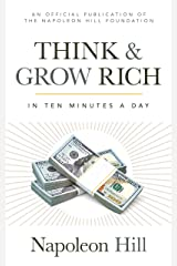 Think and Grow Rich: In 10 Minutes a Day (Official Publication of the Napoleon Hill Foundation) Paperback