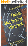 Cursive Handwriting Workbook: Cursive Writing Practice Book for Kids and Teens
