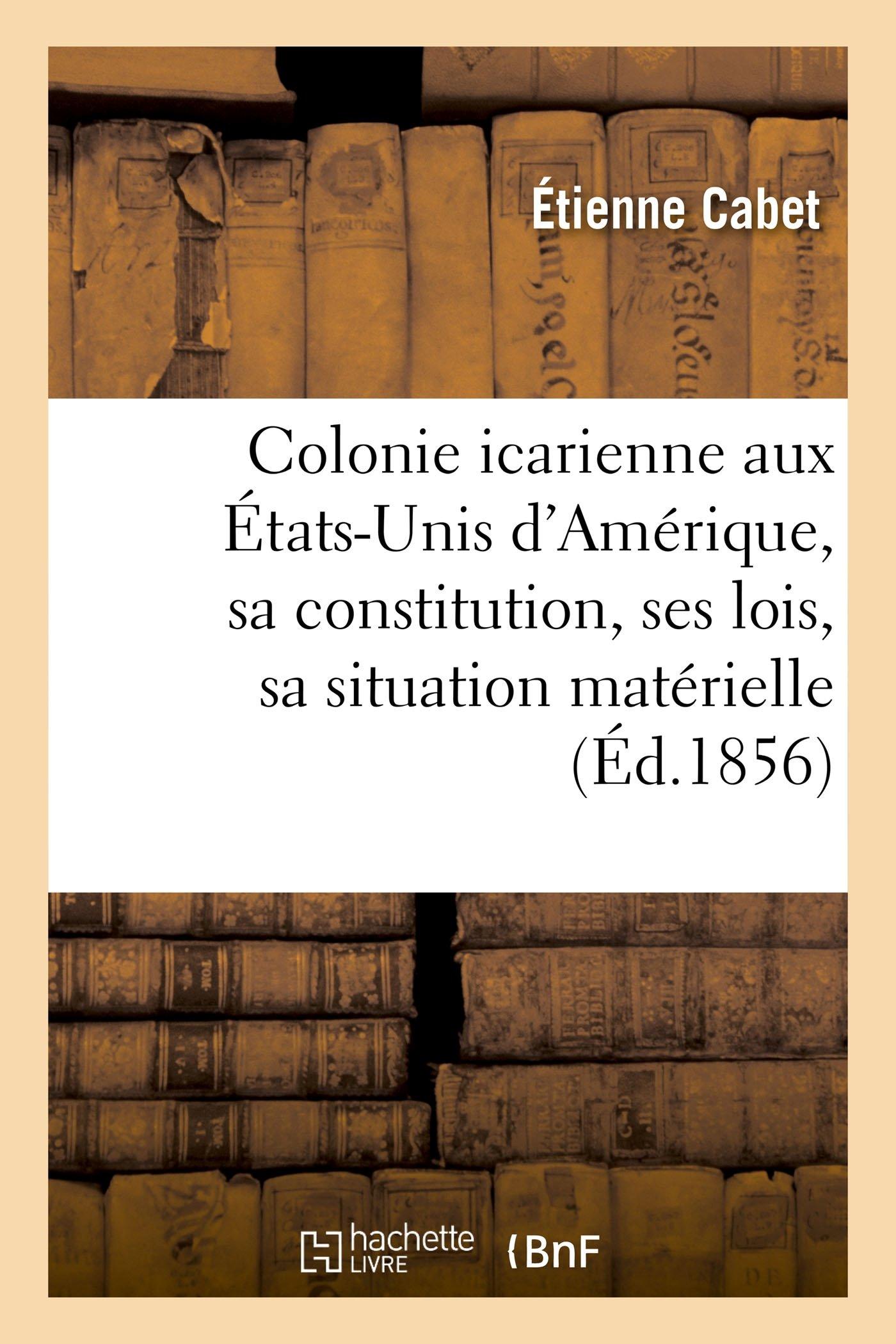 Read Online Colonie Icarienne Aux États-Unis d'Amérique: Sa Constitution, Ses Lois, Sa Situation Matérielle (Sciences Sociales) (French Edition) PDF