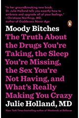 Moody Bitches: The Truth About the Drugs You're Taking, The Sleep You're Missing, The Sex You're Not Having, and What's Really Making You Crazy Kindle Edition