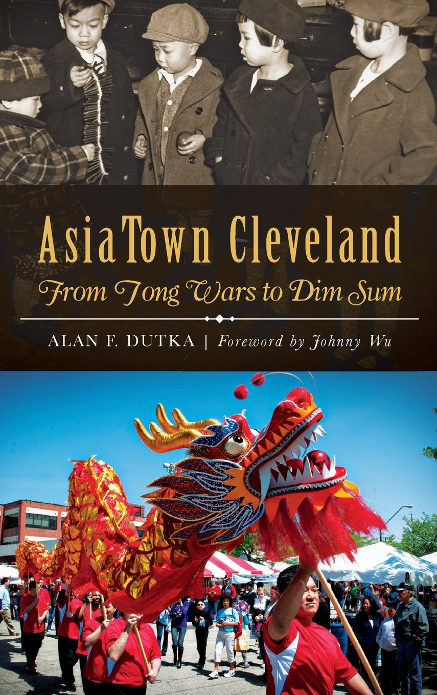 Download Asiatown Cleveland: From Tong Wars to Dim Sum PDF
