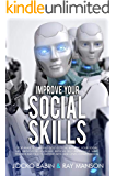 Improve Your Social Skills: Stop Anxiety and Build Self-Esteem, Improve Your Social Life, Improve Relationship, Improve Self-Awareness. Make Friends and Talk to Anyone With High Level Conversation.