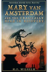 Mary van Amsterdam and the Tragically Dead in Recovery: Amsterdam Afterlife Series Book One Kindle Edition