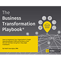 The Business Transformation Playbook: How To Implement your Organisation's Target Operating Model (TOM) and Achieve a Zero Percent Fail Rate Using the 6-Step Agile Framework