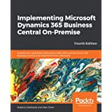 Implementing Microsoft Dynamics 365 Business Central On-Premise: Explore the capabilities of Dynamics NAV 2018 and Dynamics 3