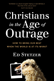 Christians in the Age of Outrage: How to Bring Our Best When the World Is at Its Worst (English Edition)