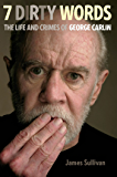 Seven Dirty Words: The Life and Crimes of George Carlin (English Edition)