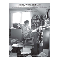 Mind, Work, and Life: A Festschrift on the Occasion of Howard Gardner's 70th Birthday (Volume 2) (English Edition)