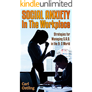 Social Anxiety in the Workplace: Strategies for Managing S.A.D. in the 9-5 World (anxiety disorder, sad, work stress…