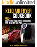 Keto Air Fryer Cookbook: 600+ Healthy Fried Foods for the Ketogenic Diet with 30-day diet Meal plan