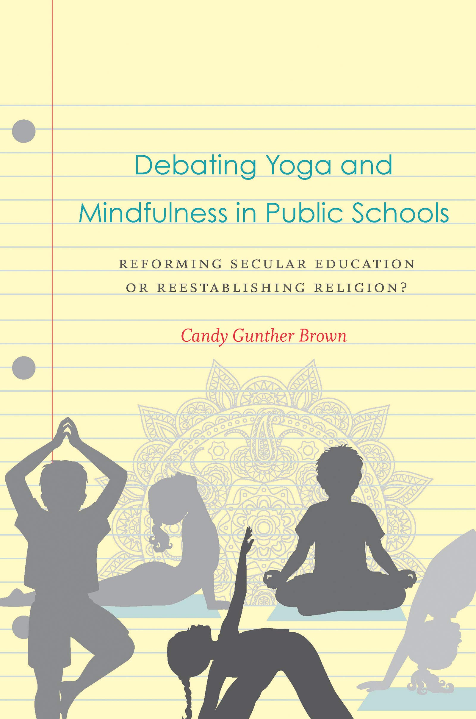 Amazon Com Debating Yoga And Mindfulness In Public Schools Reforming Secular Education Or Reestablishing Religion Ebook Brown Candy Gunther Kindle Store
