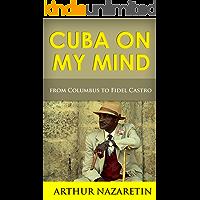 Cuba: Cuba On My Mind: Cuba From Columbus To Fidel Castro (Cuba, Fidel Castro, Cuba straits, Cuba travel guide, Cuban missile crisis, Havana storm, Havana bay)