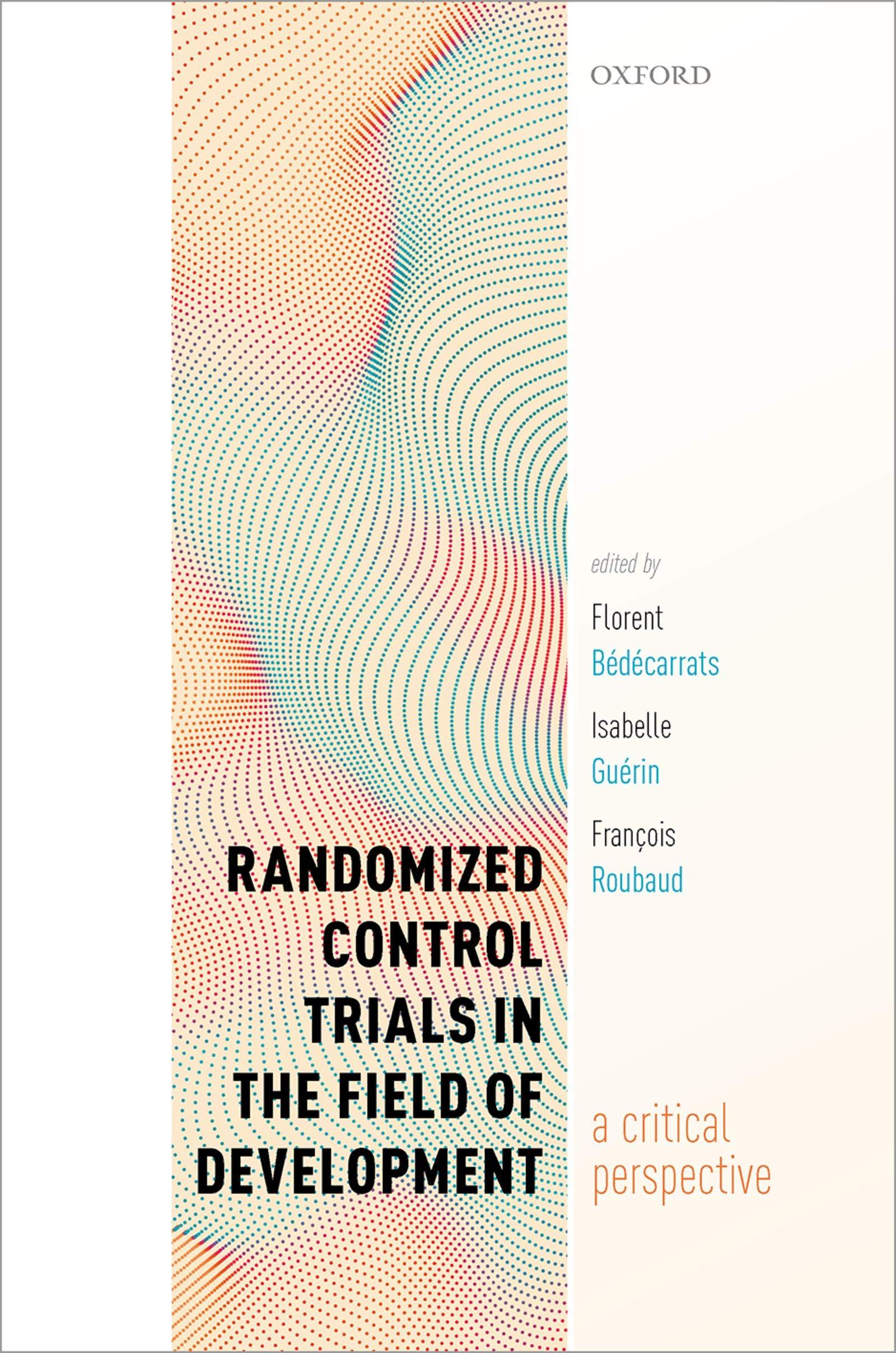 Amazon.com: Randomized Control Trials in the Field of Development: A  Critical Perspective eBook: Bédécarrats, Florent, Guérin, Isabelle,  Roubaud, François: Kindle Store