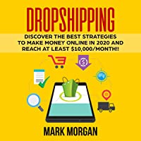 Dropshipping: Discover the Best Strategies to Make Money Online in 2020 and Reach at Least $10,000/Month!