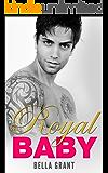 ROYAL BABY (A Secret Baby Romance) (Royal Billionaires Book 3)