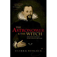 The Astronomer and the Witch: Johannes Kepler's Fight for his Mother (English Edition)