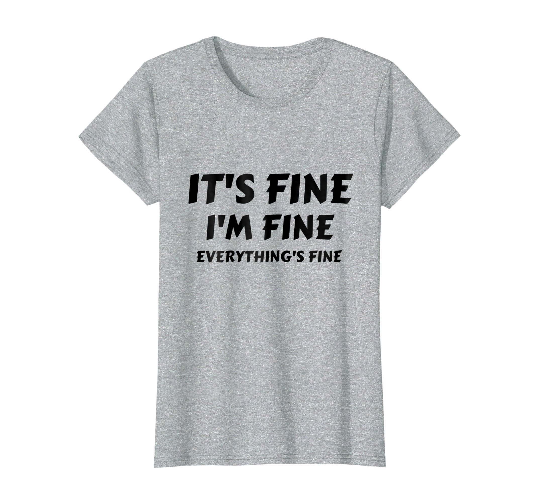 Womens It's Fine I'm Fine Everything's Fine Funny T-Shirt Large Heather Grey