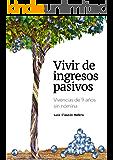 Vivir de ingresos pasivos: Lo bueno, lo malo y consejos: Vivencias de 9 años sin nómina (Spanish Edition)