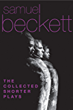 The Collected Shorter Plays of Samuel Beckett: All That Fall, Act Without Words, Krapp's Last Tape, Cascando, Eh Joe, Footfall, Rockaby and others