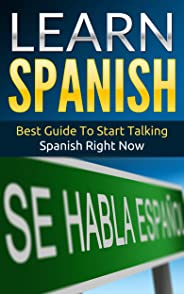 Spanish: Learn Spanish - Best Guide To Start Talking Spanish Right Now (Street Spanish Book 1)