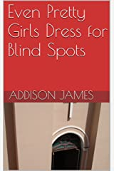 Even Pretty Girls Dress for Blind Spots Kindle Edition