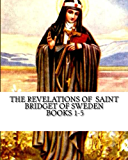 The Revelations of  Saint Bridget of Sweden: Books 1-5